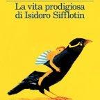 LA VITA PRODIGIOSA DI ISIDORO SIFFLOTON di Enrico Ianniello